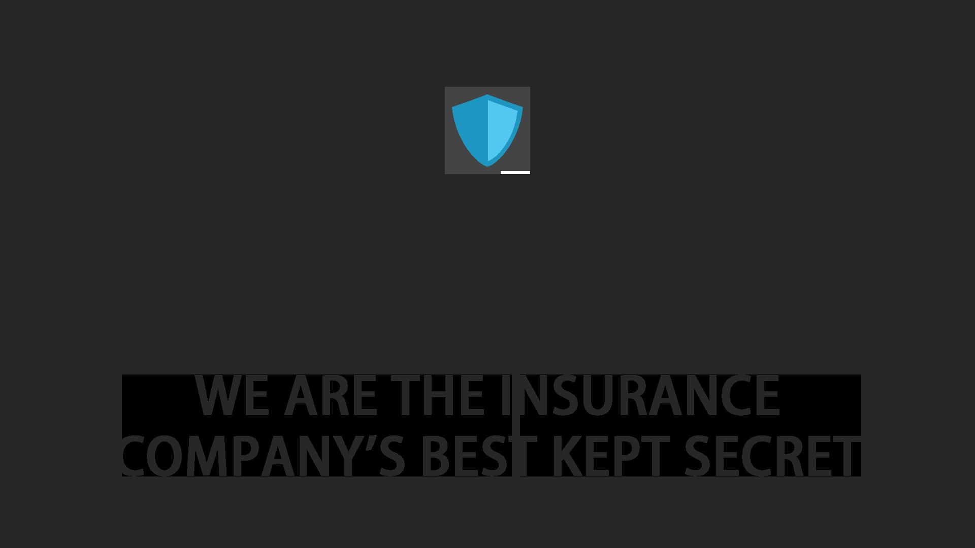 We Are the Insurance Company's Best Kept Secret
